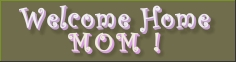 welcome home Mom button